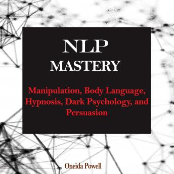 Download NLP MASTERY: Manipulation, Body Language, Hypnosis, Dark Psychology, and Persuasion by Oneida Powell