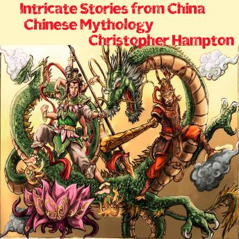 Intricate Stories from China Chinese Mythology, Christopher Hampton