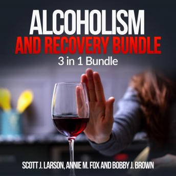 Alcoholism and Recovery Bundle: 3 in 1 Bundle, Alcoholism, Sober, Hangover Cure
