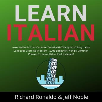 Learn Italian: Learn Italian in Your Car & for Travel with This Quick & Easy Italian Language Learning Program - 1001 Beginner Friendly Common Phrases To Learn Italian Fast Included!