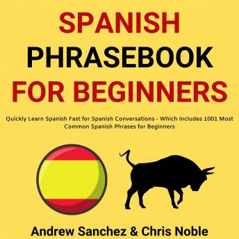 Spanish Phrasebook For Beginners: Quickly Learn Spanish Fast for Spanish Conversations - Which Inclu