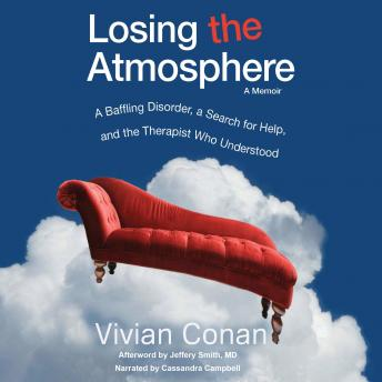 Losing the Atmosphere, A Memoir: A Baffling Disorder, a Search for Help, and the Therapist Who Under