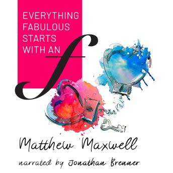 Everything Fabulous starts with an F, Matthew Maxwell