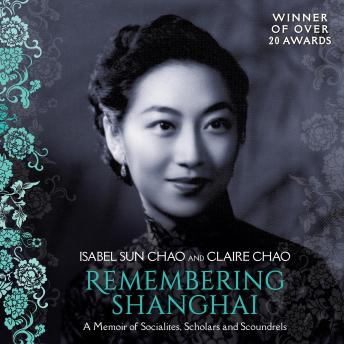 Download Remembering Shanghai: A Memoir of Socialites, Scholars and Scoundrels by Isabel Sun Chao, Claire Chao