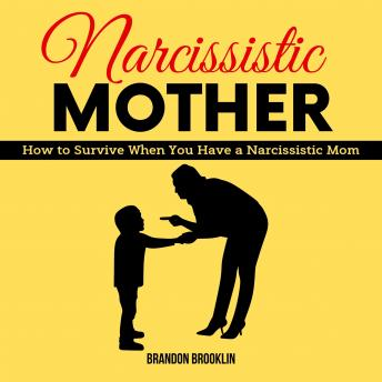 NARCISSISTIC MOTHER:  How to Survive When You Have a Narcissistic Mom
