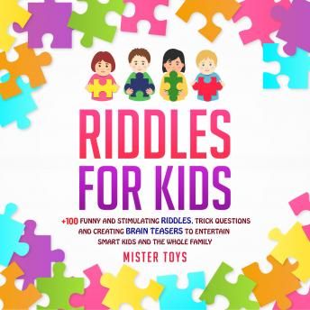 Riddles for Kids: +100 Funny and Stimulating Riddles: Trick Questions and Creating Brain Teasers to