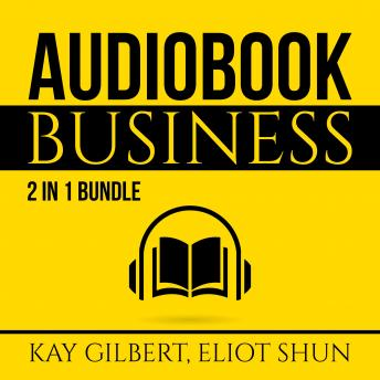 Audiobook Business Bundle: 2 in 1 Bundle, How to Create Audiobooks and Crush It With Kindle