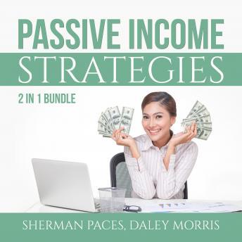 Passive Income Strategies Bundle: 2 in 1 Bundle, Passive Income Freedom and Make Money While Sleepin