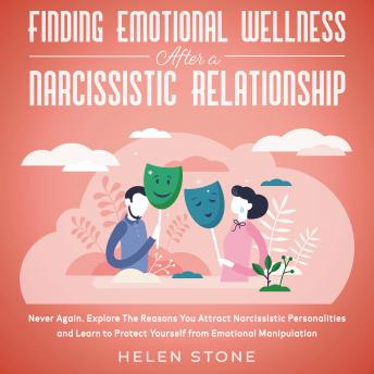 Finding Emotional Wellness After a Narcissistic Relationship  Never Again. Explore The Reasons You Attract Narcissistic Personalities and Learn to Protect Yourself from Emotional Manipulation