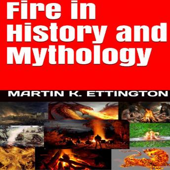 Fire in History and Mythology