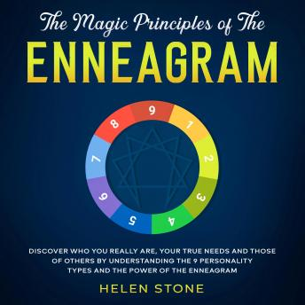 The Magic Principles of The Enneagram Discover Who You Really Are, Your True Needs and Those of Others by Understanding the 9 Personality Types and The Power of The Enneagram