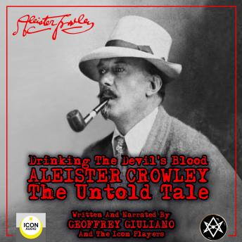 Drinking the Devil's Blood; Aleister Crowley, The Untold Tale