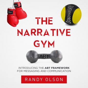 The Narrative Gym: Introducing the ABT Framework For Messaging and Communication