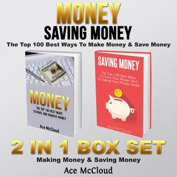 Money: Saving Money: The Top 100 Best Ways To Make Money & Save Money: 2 in 1 Box Set: Making Money & Saving Money