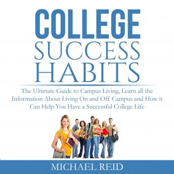 College Success Habits: The Ultimate Guide to Campus Living, Learn all the Information About Living