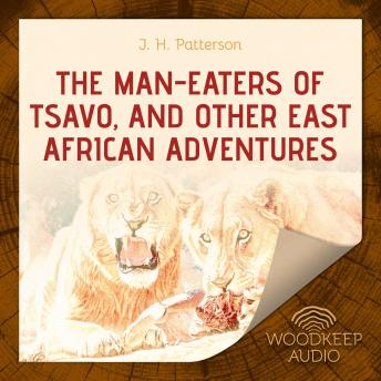 Download Man-Eaters of Tsavo, and Other East African Adventures by J.H. Patterson