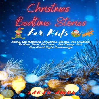 Christmas Bedtime Stories For Kids: Funny And Relaxing Christmas Stories For Children To Help Them F