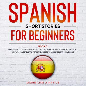Download Spanish Short Stories for Beginners Book 5 by Learn Like A Native