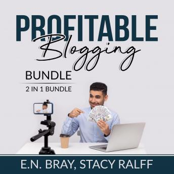 Download Profitable Blogging Bundle, 2 IN 1 Bundle: Make a Living With Blog Writing and Make Money From Blogging by E.N. Bray, Stacy Ralff