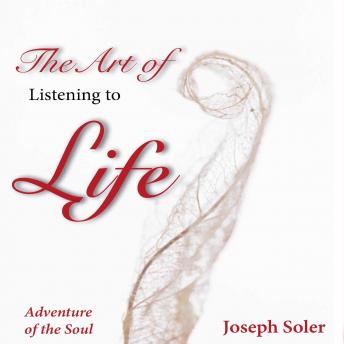 Art of Listening to Life, Joseph Soler