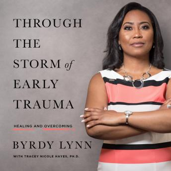 Download Through the Storm of Early Trauma by Byrdy Lynn, Tracey Nicole Hayes
