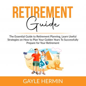 Retirement Guide: The Essential Guide to Retirement Planning, Learn Useful Strategies on How to Plan
