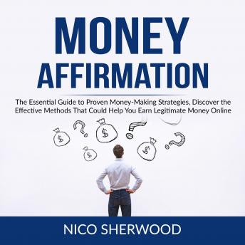 Money Affirmation: The Essential Guide to Proven Money-Making Strategies, Discover the Effective Met