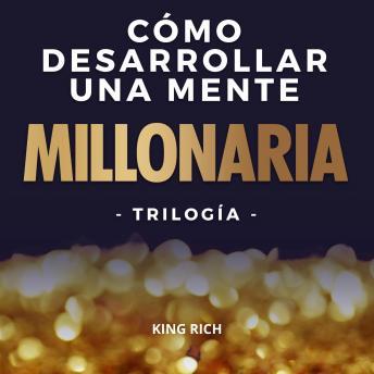 Como desarrollar una mente millonaria Trilogia: 3 en 1 en desarrollo personal para crear una mente m