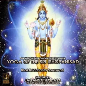 The Most Sublime Confidential Knowledge Yoga Of The Sri Isopanisad