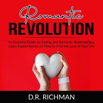 Romantic Revolution: The Essential Guide on Dating and Romantic Relationships, Learn Expert Advice o
