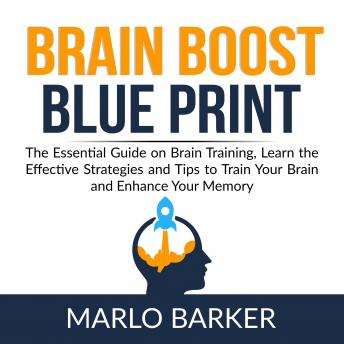Brain Boost Blueprint: The Essential Guide on Brain Training, Learn the Effective Strategies and Tip
