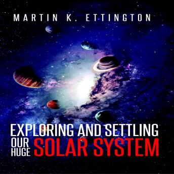 Download Exploring and Settling Our Huge Solar System by Martin K. Ettington