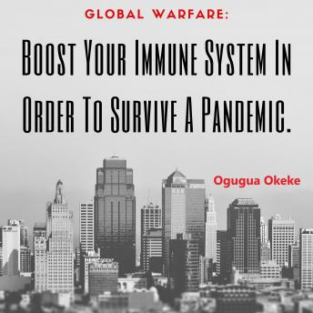Download Global Warfare: Boost Your Immune System In Order To Survive A Pandemic by Ogugua Okeke