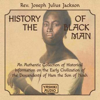 Download History of the Black Man: An Authentic Collection of Historical Information on the Early Civilization of the Descendents of Ham the Son of Noah by Rev. Joseph Julius Jackson
