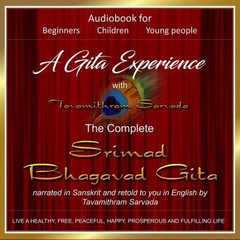 A Gita Experience with Tavamithram Sarvada - The Complete Srimad Bhagavad Gita narrated in Sanskrit and retold to you in English by Tavamithram Sarvada
