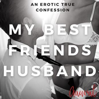 My Best Friend's Husband: An Erotic True Confession