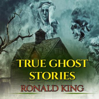 Download True Ghost Stories: Short Stories Of Haunted Houses And Scary Places by Ronald King