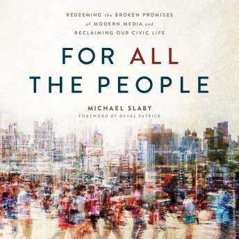 Download For ALL The People: RedRedeeming the Broken Promises of Modern Media and Reclaiming Our Civic Life by Michael Slaby