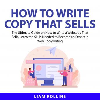 How to Write Copy That Sells: The Ultimate Guide on How to Write a Web Copy That Sells, Learn the Sk