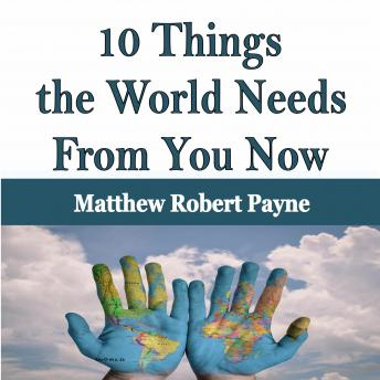 10 Things the World Needs From You Now