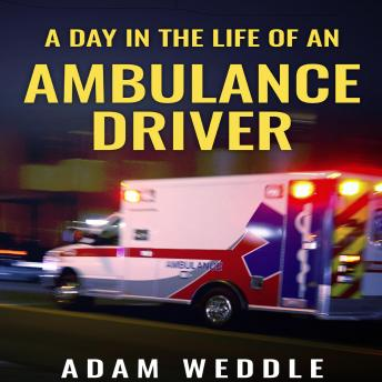 Download Day In The Life Of An Ambulance Driver by Adam Weddle
