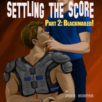 Settling the Score -- Part 2: Blackmailed (reluctant straight to gay jock erotica)