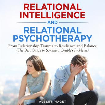 Relational Intelligence and Relational Psychotherapy: From Relationship Trauma to Resilience and Bal