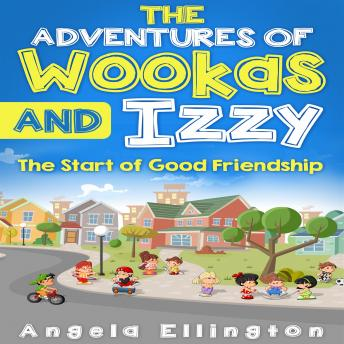 Adventures of Wookas and Izzy: The Start of Good Friendship, Angela Ellington