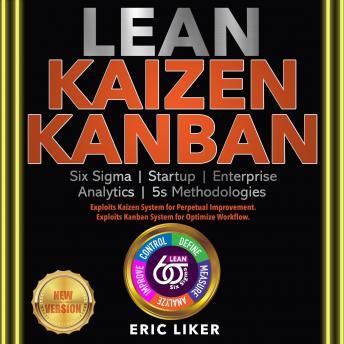 LEAN / KAIZEN / KANBAN: Six Sigma / Startup / Enterprise / Analytics / 5s Methodologies. Exploits Ka