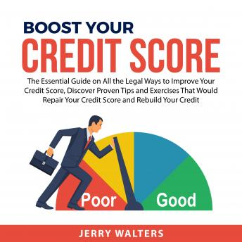 Boost Your Credit Score: The Essential Guide on All the Legal Ways to Improve Your Credit Score, Dis