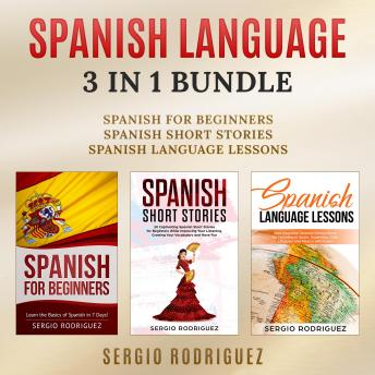 Download Spanish Language: 3 in 1 Bundle: Spanish for Beginners, Spanish Short Stories, Spanish Language Lessons by Sergio Rodriguez
