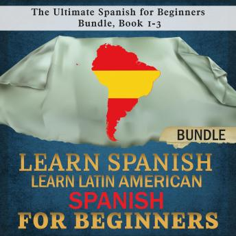 Download Learn Spanish: Learn Latin American Spanish for Beginners: The Ultimate Spanish for Beginners Bundle, Book 1-3 by Language Academy