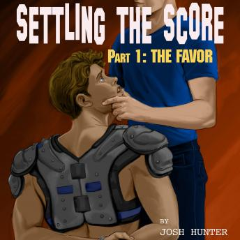 Download Settling the Score -- Part 1: The Favor (first time gay sports erotica) by Josh Hunter