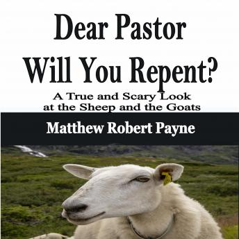 Dear Pastor Will You Repent?: A True and Scary Look at the Sheep and the Goats